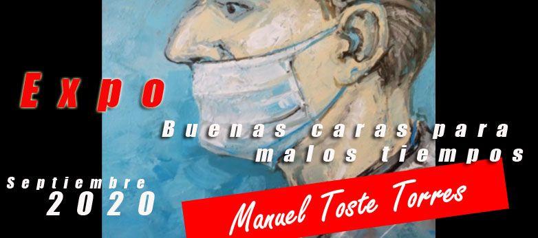 """Expo personal """"Buenas caras para malos tiempos"""" de Manuel Toste Torres - septiembre 2020"""